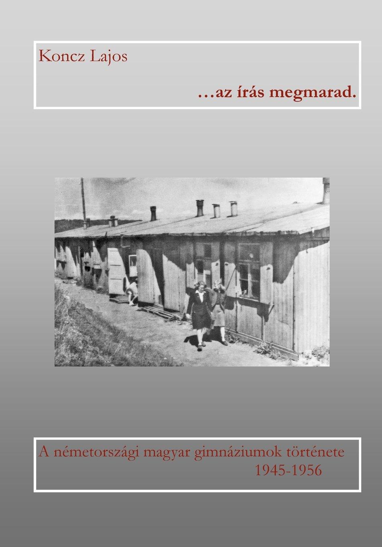 az írás megmarad. A németországi magyar gimnáziumok története 1945-1956